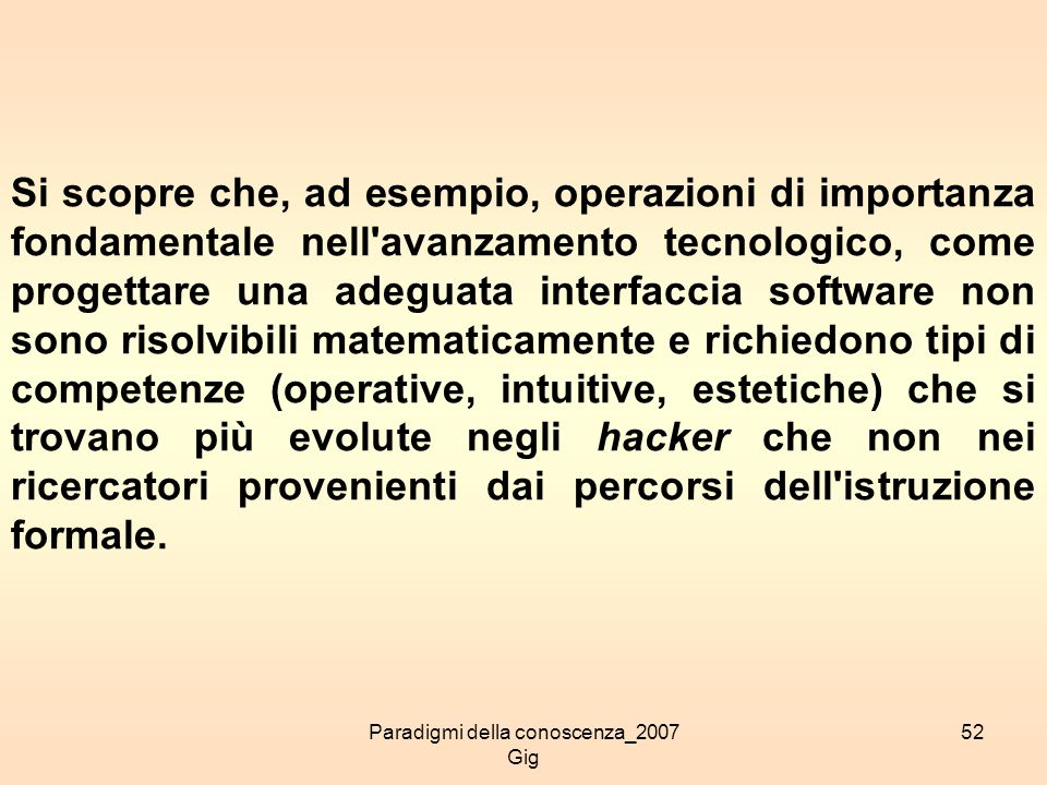 Paradigmi della conoscenza_2007 Gig 52 Si scopre che, ad esempio, operazioni di importanza fondamentale nell'avanzamento tecnologico, come progettare