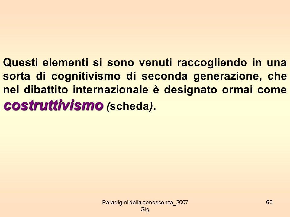 Paradigmi della conoscenza_2007 Gig 60 costruttivismo Questi elementi si sono venuti raccogliendo in una sorta di cognitivismo di seconda generazione,