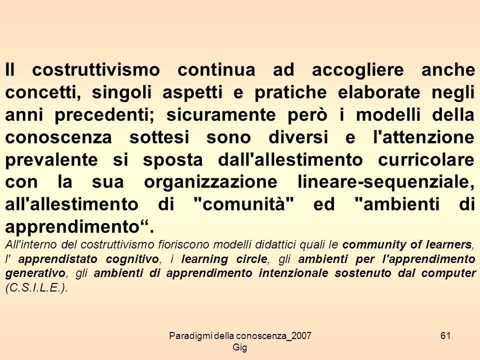 Paradigmi della conoscenza_2007 Gig 61 Il costruttivismo continua ad accogliere anche concetti, singoli aspetti e pratiche elaborate negli anni preced