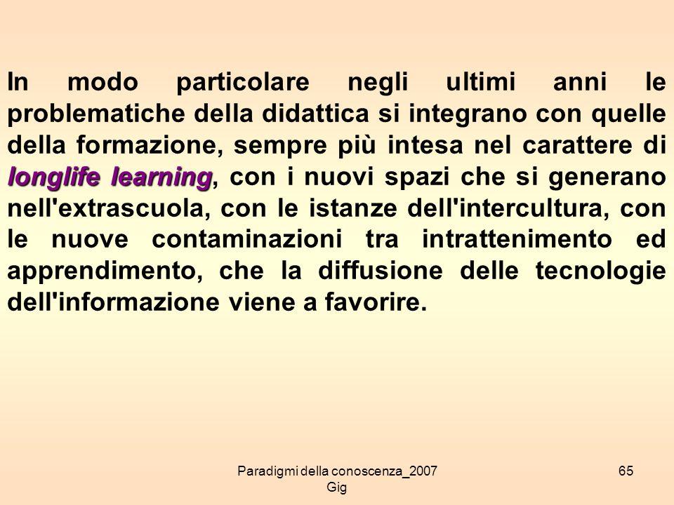 Paradigmi della conoscenza_2007 Gig 65 longlife learning In modo particolare negli ultimi anni le problematiche della didattica si integrano con quell