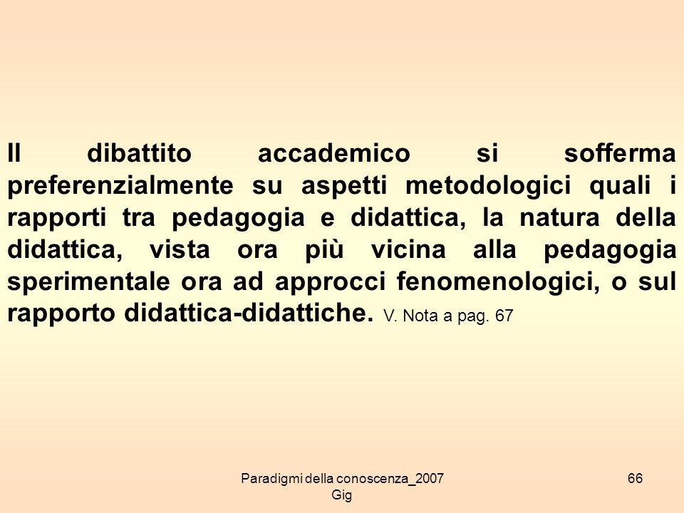 Paradigmi della conoscenza_2007 Gig 66 Il dibattito accademico si sofferma preferenzialmente su aspetti metodologici quali i rapporti tra pedagogia e