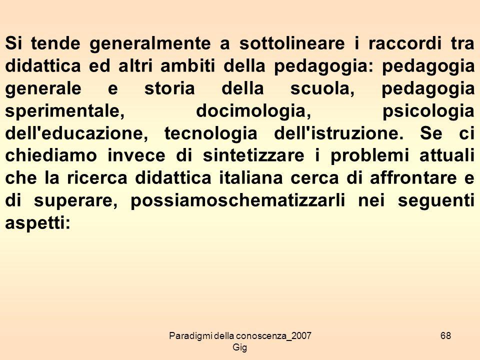 Paradigmi della conoscenza_2007 Gig 68 Si tende generalmente a sottolineare i raccordi tra didattica ed altri ambiti della pedagogia: pedagogia genera