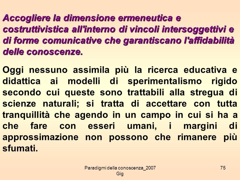 Paradigmi della conoscenza_2007 Gig 75 Accogliere la dimensione ermeneutica e costruttivistica all'interno di vincoli intersoggettivi e di forme comun