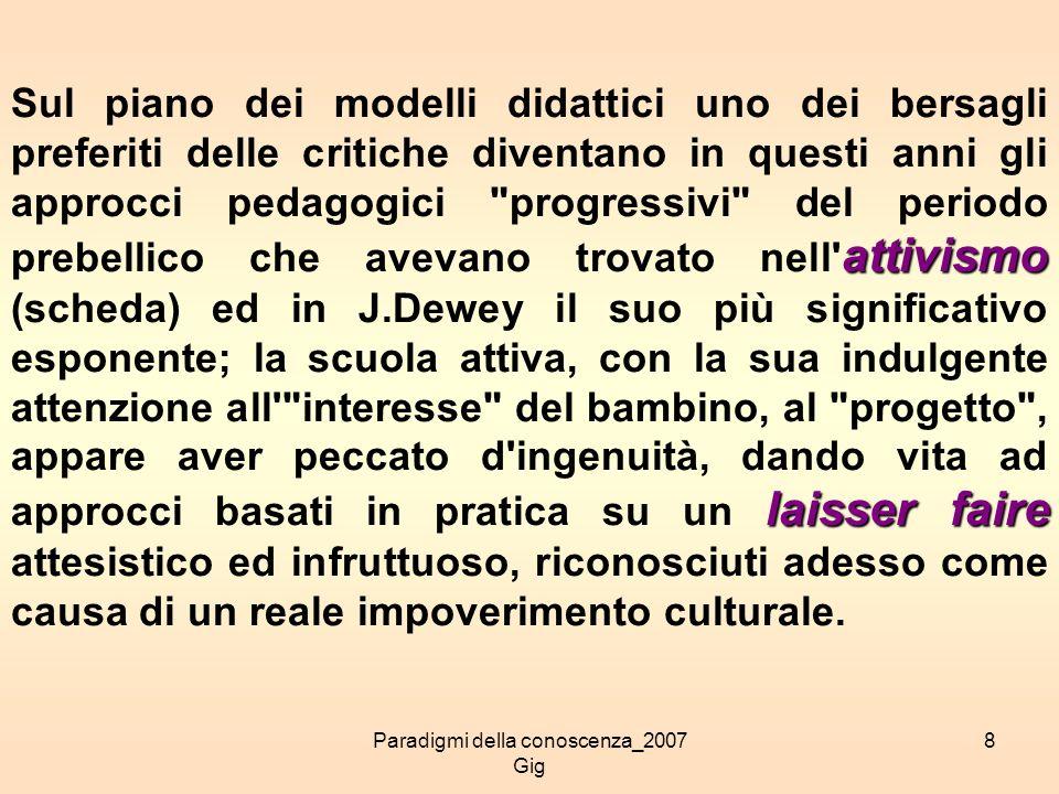 Paradigmi della conoscenza_2007 Gig 8 attivismo laisser faire Sul piano dei modelli didattici uno dei bersagli preferiti delle critiche diventano in q