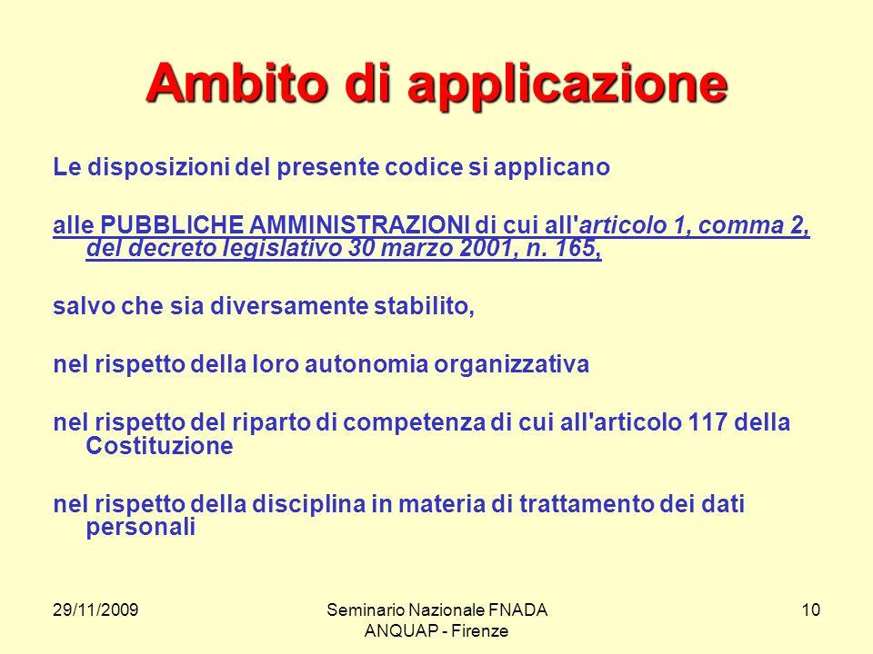 29/11/2009Seminario Nazionale FNADA ANQUAP - Firenze 10 Ambito di applicazione Le disposizioni del presente codice si applicano alle PUBBLICHE AMMINIS