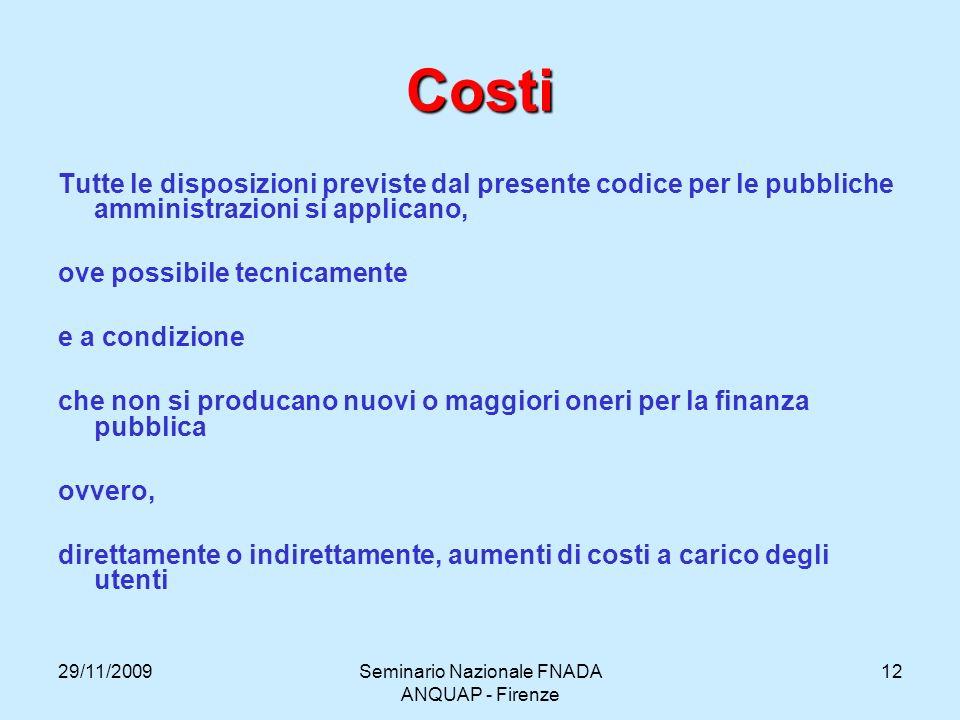 29/11/2009Seminario Nazionale FNADA ANQUAP - Firenze 12 Costi Tutte le disposizioni previste dal presente codice per le pubbliche amministrazioni si a