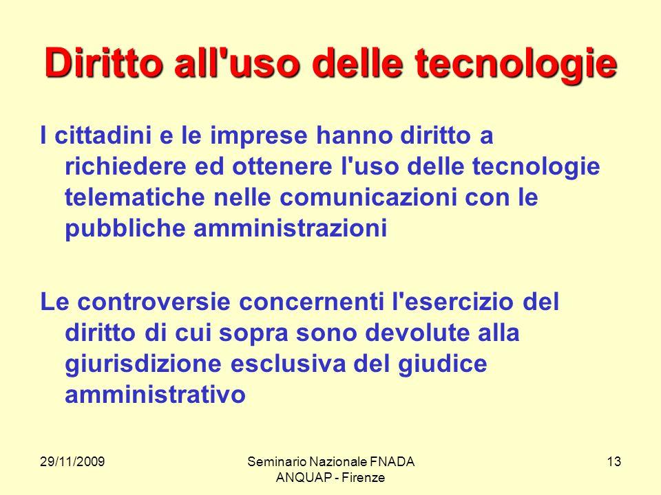 29/11/2009Seminario Nazionale FNADA ANQUAP - Firenze 13 Diritto all'uso delle tecnologie I cittadini e le imprese hanno diritto a richiedere ed ottene