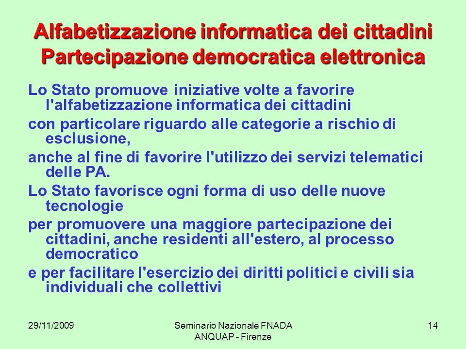 29/11/2009Seminario Nazionale FNADA ANQUAP - Firenze 14 Alfabetizzazione informatica dei cittadini Partecipazione democratica elettronica Lo Stato pro