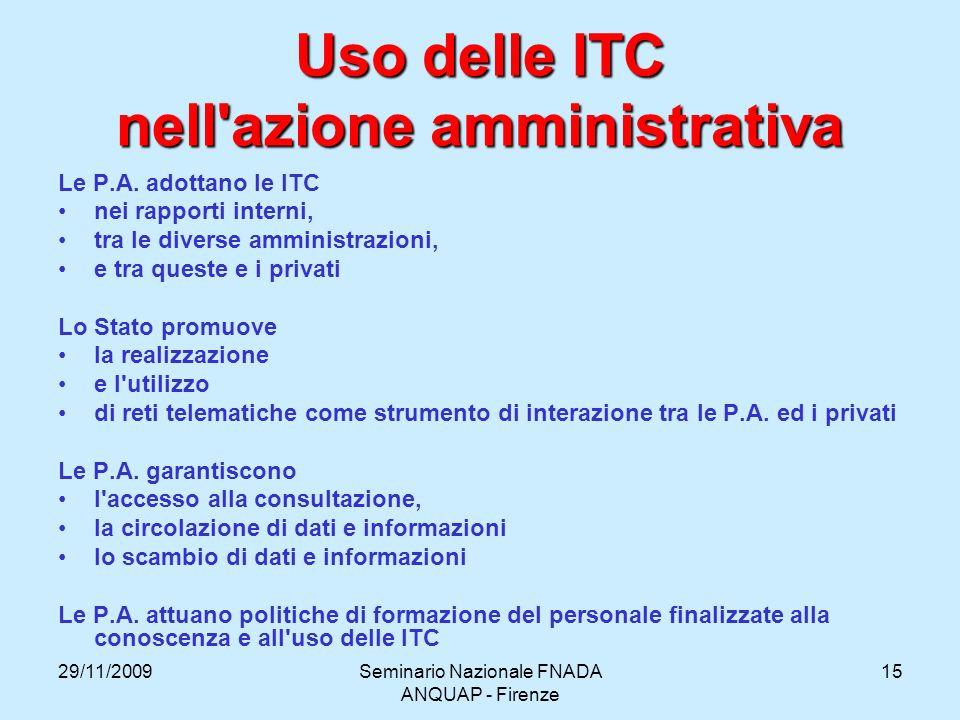 29/11/2009Seminario Nazionale FNADA ANQUAP - Firenze 15 Uso delle ITC nell'azione amministrativa Le P.A. adottano le ITC nei rapporti interni, tra le