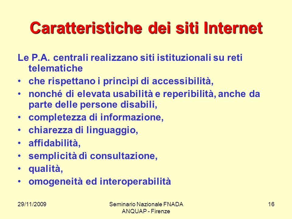 29/11/2009Seminario Nazionale FNADA ANQUAP - Firenze 16 Caratteristiche dei siti Internet Le P.A. centrali realizzano siti istituzionali su reti telem