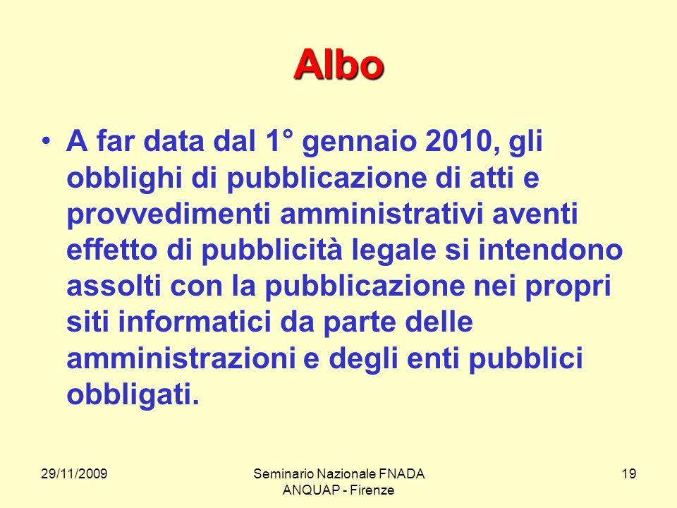 29/11/2009Seminario Nazionale FNADA ANQUAP - Firenze 19 Albo A far data dal 1° gennaio 2010, gli obblighi di pubblicazione di atti e provvedimenti amm