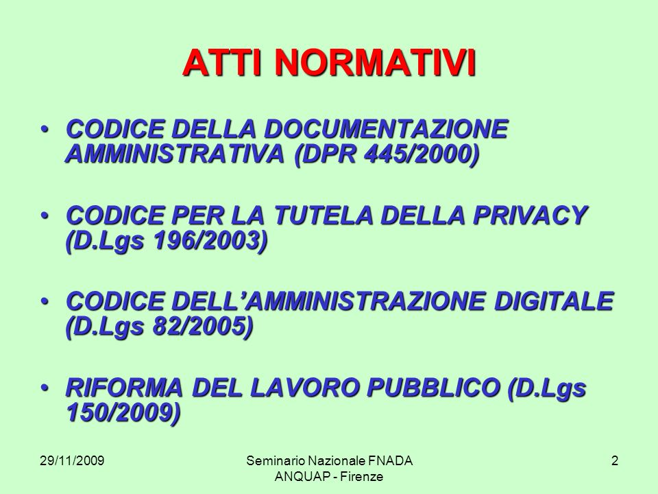 29/11/2009Seminario Nazionale FNADA ANQUAP - Firenze 2 ATTI NORMATIVI CODICE DELLA DOCUMENTAZIONE AMMINISTRATIVA (DPR 445/2000)CODICE DELLA DOCUMENTAZ