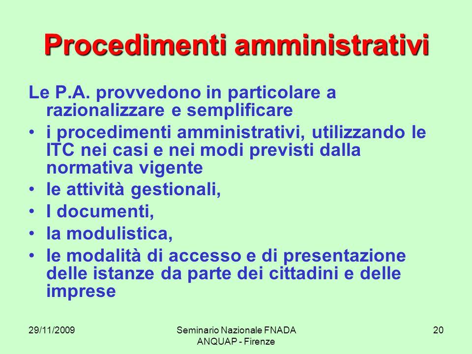 29/11/2009Seminario Nazionale FNADA ANQUAP - Firenze 20 Procedimenti amministrativi Le P.A. provvedono in particolare a razionalizzare e semplificare