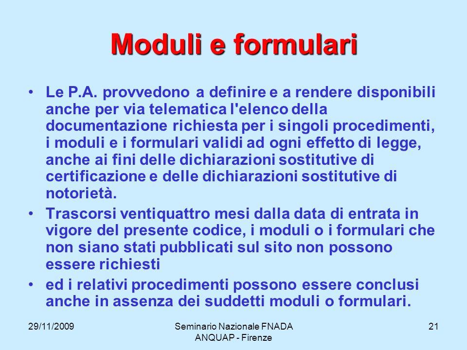 29/11/2009Seminario Nazionale FNADA ANQUAP - Firenze 21 Moduli e formulari Le P.A. provvedono a definire e a rendere disponibili anche per via telemat