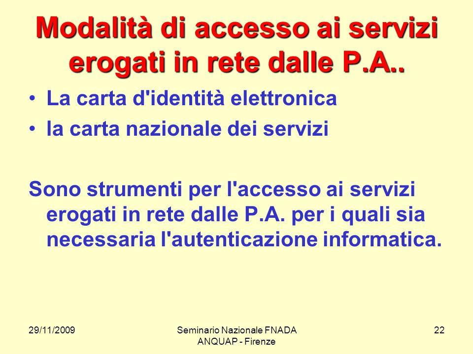 29/11/2009Seminario Nazionale FNADA ANQUAP - Firenze 22 Modalità di accesso ai servizi erogati in rete dalle P.A.. La carta d'identità elettronica la