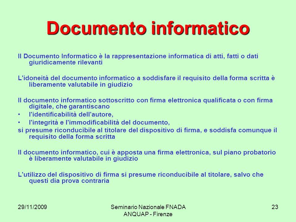 29/11/2009Seminario Nazionale FNADA ANQUAP - Firenze 23 Documento informatico Il Documento Informatico è la rappresentazione informatica di atti, fatt