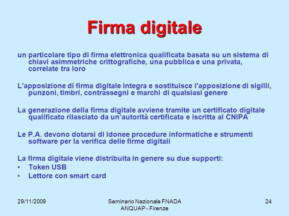 29/11/2009Seminario Nazionale FNADA ANQUAP - Firenze 24 Firma digitale un particolare tipo di firma elettronica qualificata basata su un sistema di ch