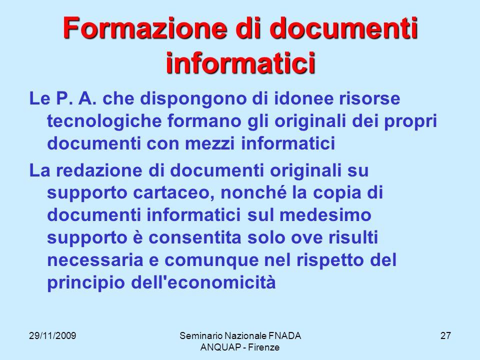 29/11/2009Seminario Nazionale FNADA ANQUAP - Firenze 27 Formazione di documenti informatici Le P. A. che dispongono di idonee risorse tecnologiche for