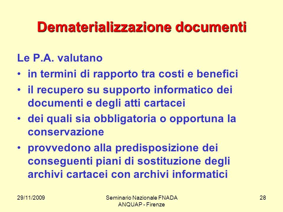 29/11/2009Seminario Nazionale FNADA ANQUAP - Firenze 28 Dematerializzazione documenti Le P.A. valutano in termini di rapporto tra costi e benefici il