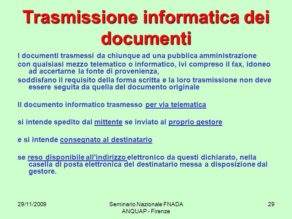 29/11/2009Seminario Nazionale FNADA ANQUAP - Firenze 29 Trasmissione informatica dei documenti I documenti trasmessi da chiunque ad una pubblica ammin
