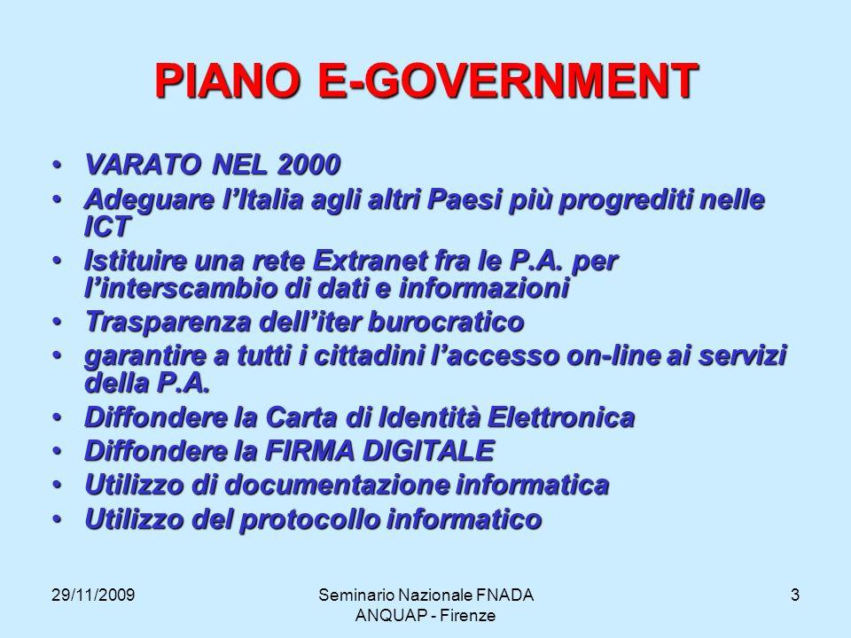 29/11/2009Seminario Nazionale FNADA ANQUAP - Firenze 3 PIANO E-GOVERNMENT VARATO NEL 2000VARATO NEL 2000 Adeguare lItalia agli altri Paesi più progred