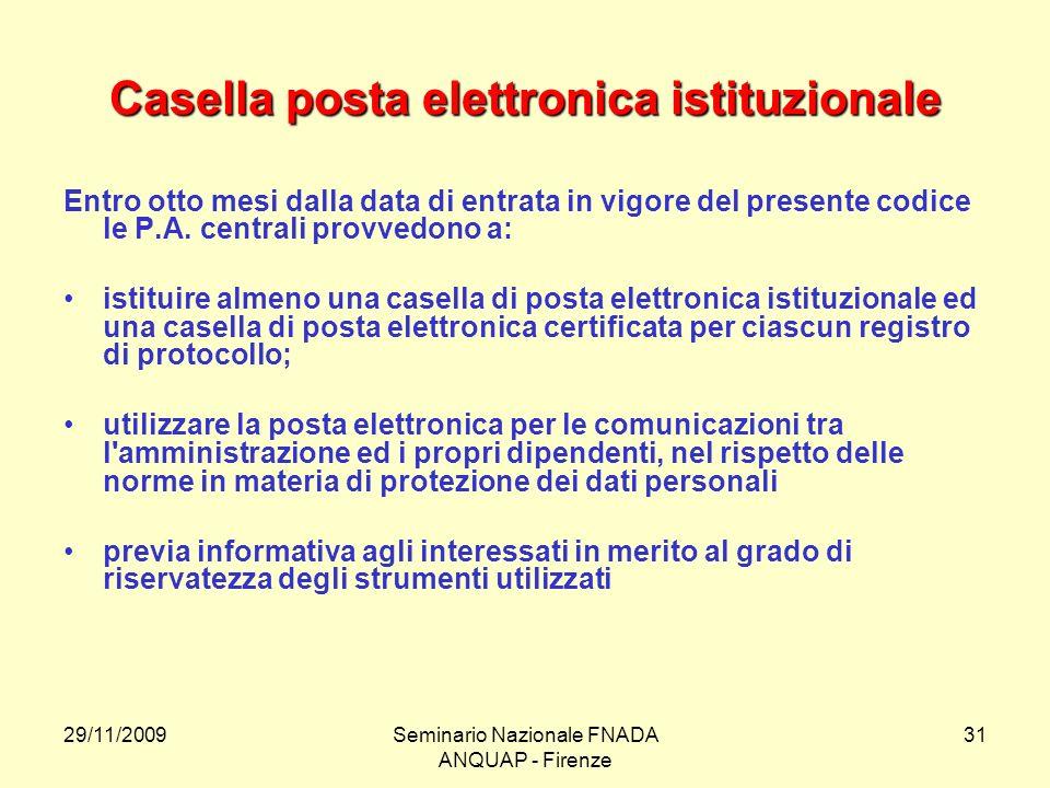 29/11/2009Seminario Nazionale FNADA ANQUAP - Firenze 31 Casella posta elettronica istituzionale Entro otto mesi dalla data di entrata in vigore del pr