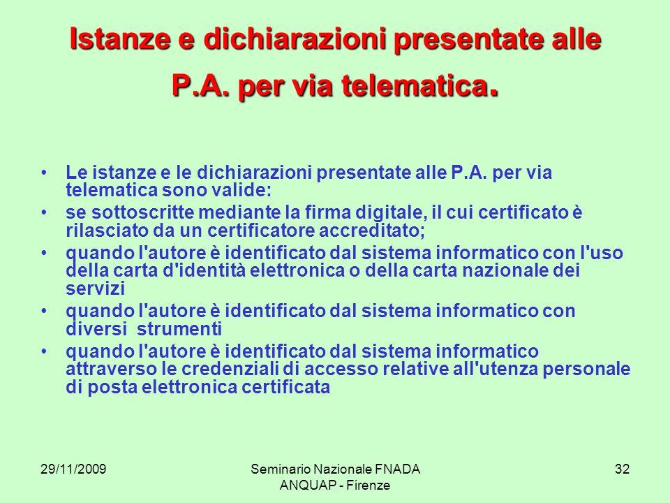 29/11/2009Seminario Nazionale FNADA ANQUAP - Firenze 32 Istanze e dichiarazioni presentate alle P.A. per via telematica. Le istanze e le dichiarazioni