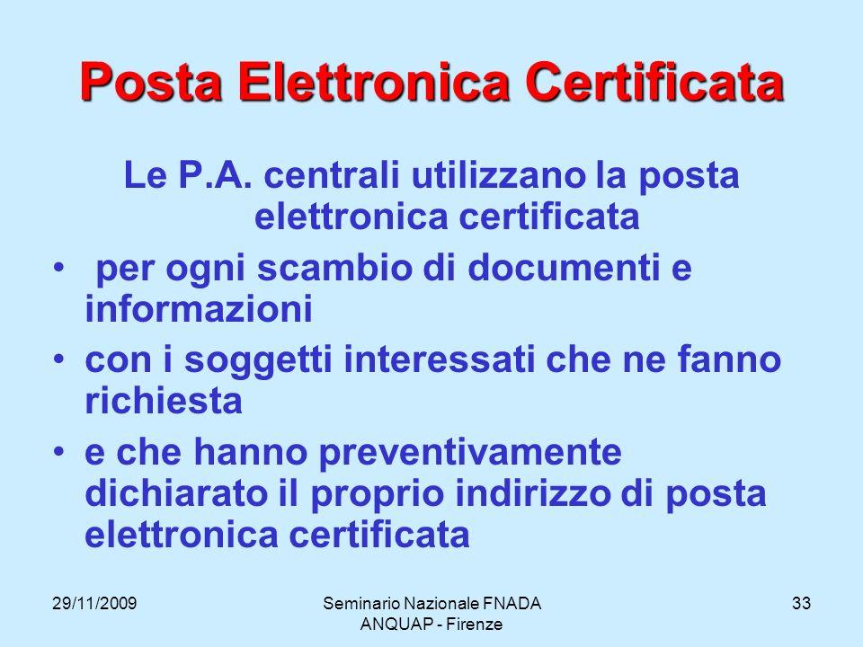 29/11/2009Seminario Nazionale FNADA ANQUAP - Firenze 33 Posta Elettronica Certificata Le P.A. centrali utilizzano la posta elettronica certificata per