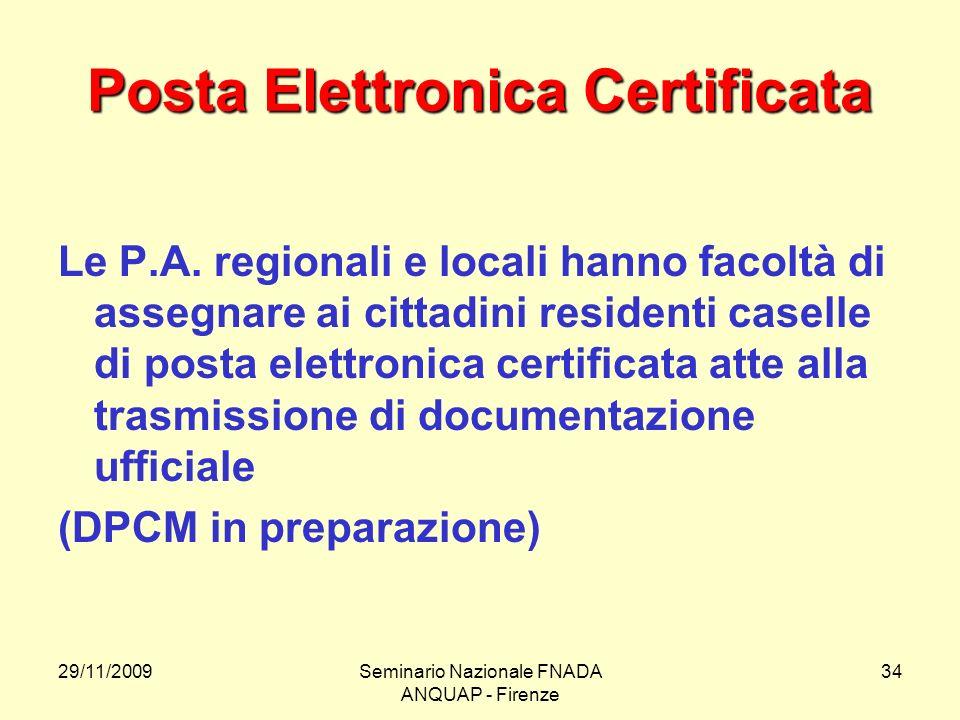 29/11/2009Seminario Nazionale FNADA ANQUAP - Firenze 34 Posta Elettronica Certificata Le P.A. regionali e locali hanno facoltà di assegnare ai cittadi