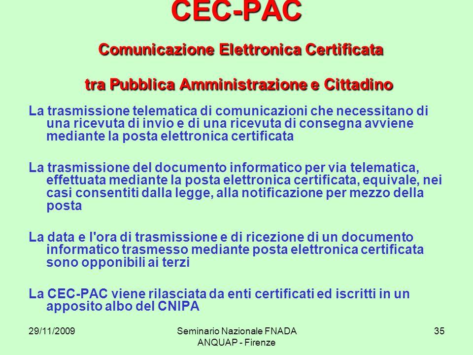 29/11/2009Seminario Nazionale FNADA ANQUAP - Firenze 35 CEC-PAC Comunicazione Elettronica Certificata tra Pubblica Amministrazione e Cittadino La tras