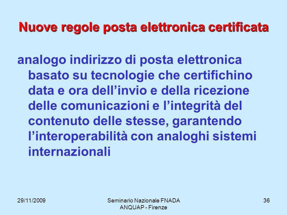 29/11/2009Seminario Nazionale FNADA ANQUAP - Firenze 36 Nuove regole posta elettronica certificata analogo indirizzo di posta elettronica basato su te