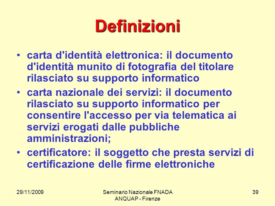 29/11/2009Seminario Nazionale FNADA ANQUAP - Firenze 39 Definizioni carta d'identità elettronica: il documento d'identità munito di fotografia del tit