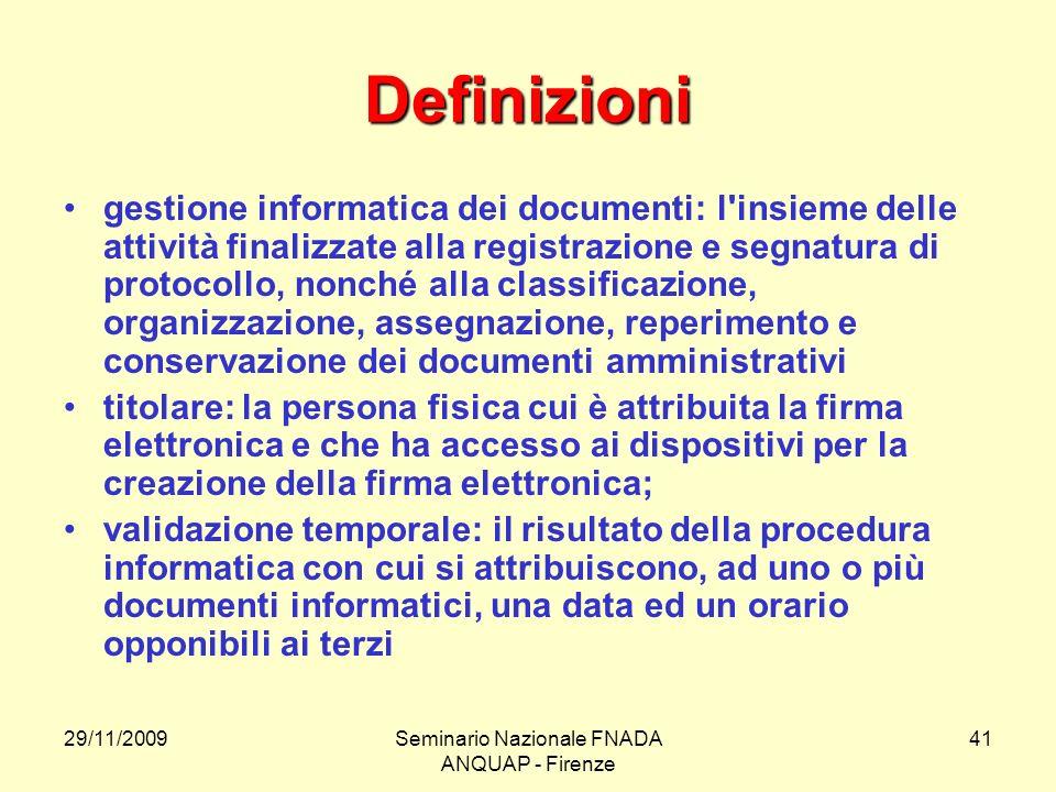 29/11/2009Seminario Nazionale FNADA ANQUAP - Firenze 41 Definizioni gestione informatica dei documenti: l'insieme delle attività finalizzate alla regi
