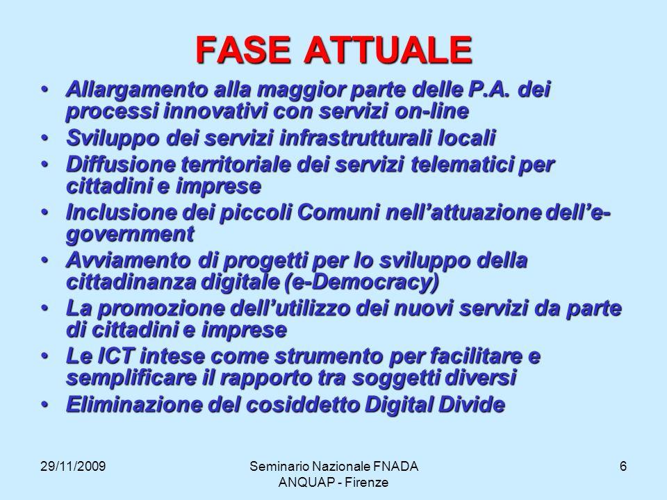 29/11/2009Seminario Nazionale FNADA ANQUAP - Firenze 6 FASE ATTUALE Allargamento alla maggior parte delle P.A. dei processi innovativi con servizi on-