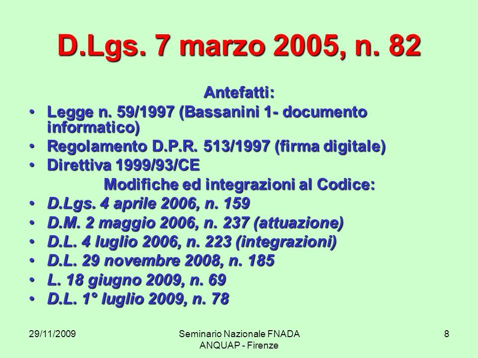 29/11/2009Seminario Nazionale FNADA ANQUAP - Firenze 8 D.Lgs. 7 marzo 2005, n. 82 Antefatti: Legge n. 59/1997 (Bassanini 1- documento informatico)Legg
