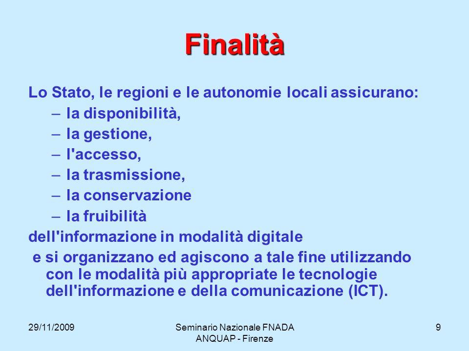 29/11/2009Seminario Nazionale FNADA ANQUAP - Firenze 9 Finalità Lo Stato, le regioni e le autonomie locali assicurano: –la disponibilità, –la gestione