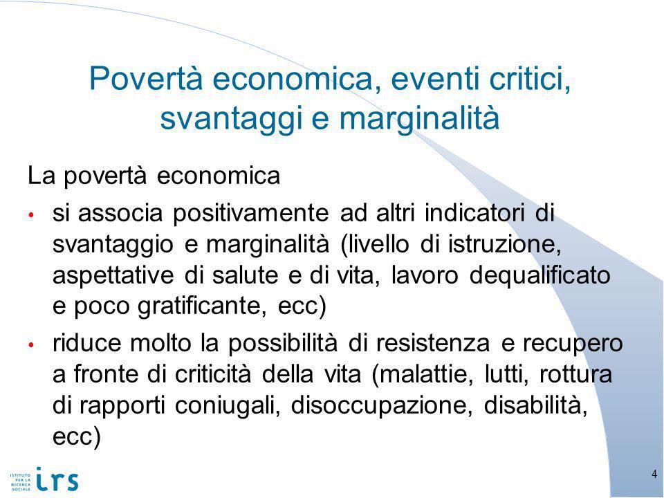 Le politiche di contrasto alla povertà e le politiche familiari in merito privilegiano prospettive diverse, come abbiamo visto B.