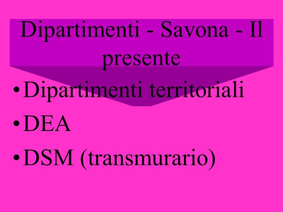 Dipartimenti - Savona - Il presente Dipartimenti territoriali DEA DSM (transmurario)
