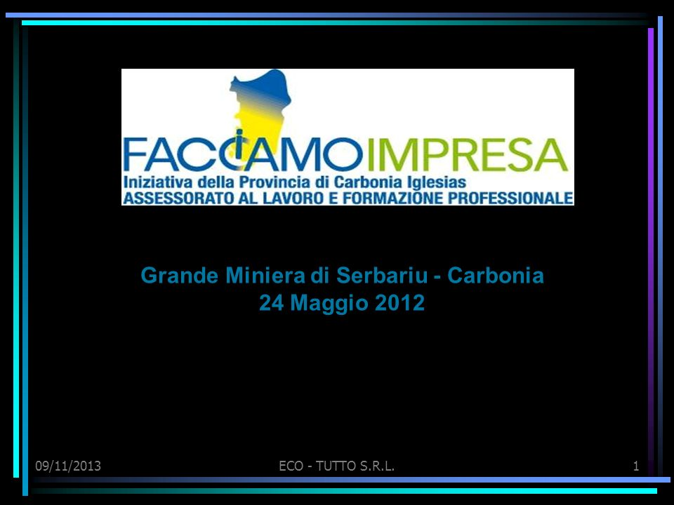 09/11/2013ECO - TUTTO S.R.L.1 Grande Miniera di Serbariu - Carbonia 24 Maggio 2012