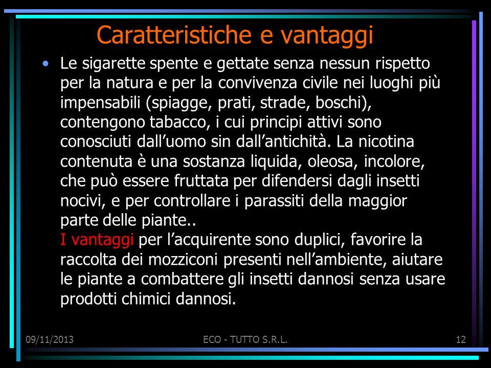 09/11/2013ECO - TUTTO S.R.L.12 Caratteristiche e vantaggi Le sigarette spente e gettate senza nessun rispetto per la natura e per la convivenza civile
