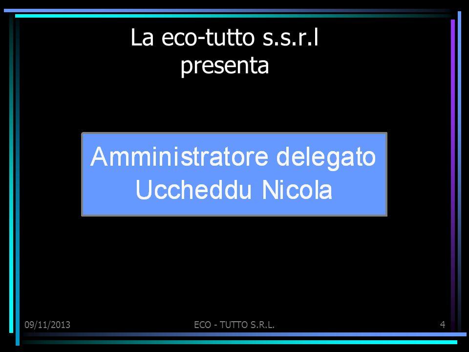 09/11/2013ECO - TUTTO S.R.L.4 La eco-tutto s.s.r.l presenta