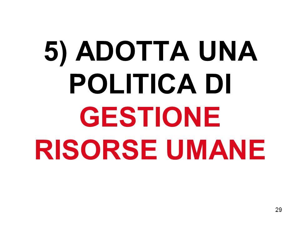 5) ADOTTA UNA POLITICA DI GESTIONE RISORSE UMANE 29