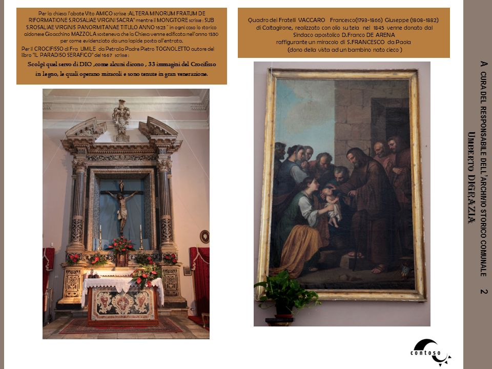 A CURA DEL RESPONSABILE DELL ARCHIVIO STORICO COMUNALE 2 U MBERTO DIGRAZIA Per la chiesa l'abate Vito AMICO scrisse :ALTERA MINORUM FRATUM DE RIFORMAT
