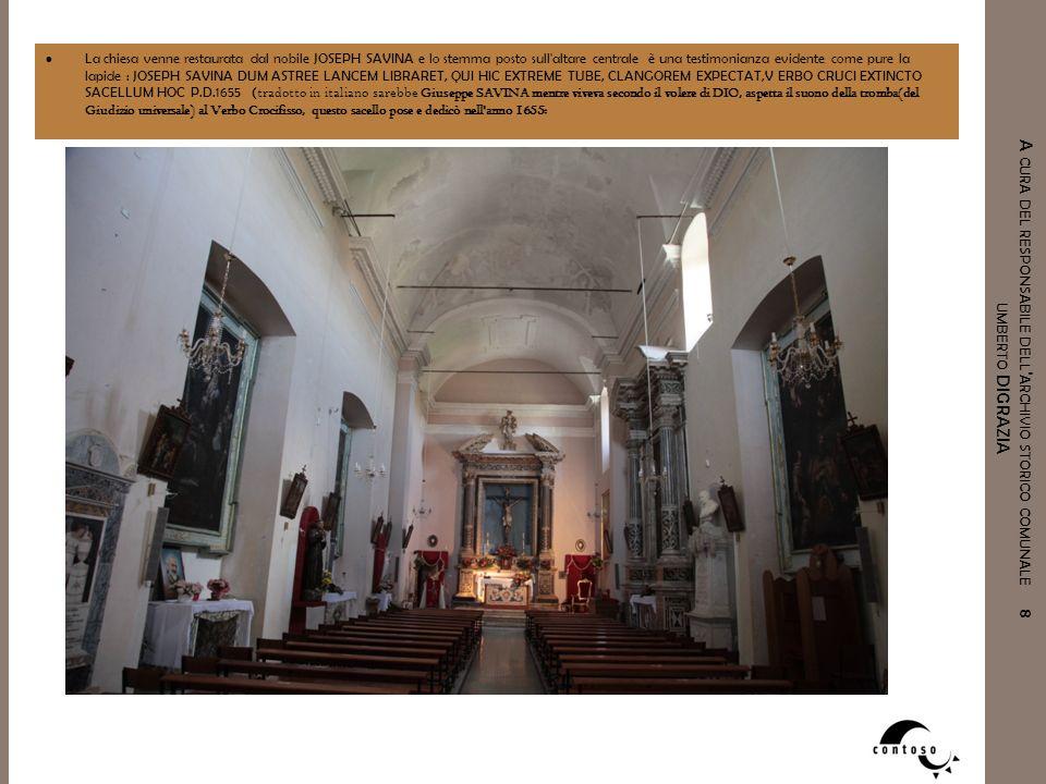 A CURA DEL RESPONSABILE DELL ' ARCHIVIO STORICO COMUNALE 8 UMBERTO DIGRAZIA La chiesa venne restaurata dal nobile JOSEPH SAVINA e lo stemma posto sull