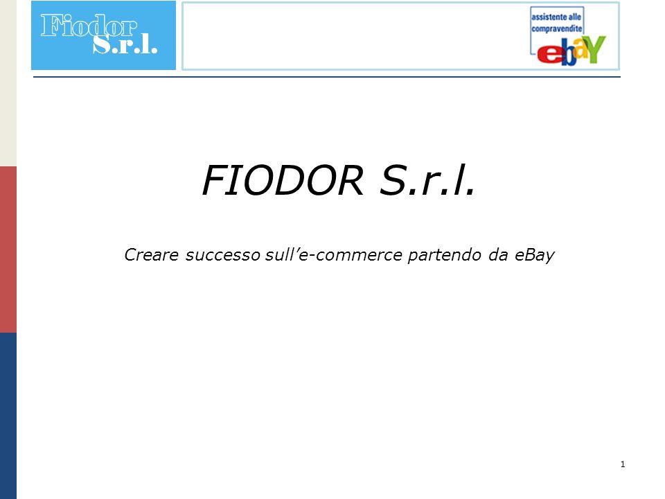 1 FIODOR S.r.l. Creare successo sulle-commerce partendo da eBay