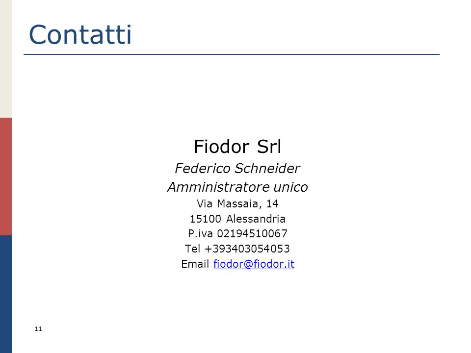 Contatti Fiodor Srl Federico Schneider Amministratore unico Via Massaia, 14 15100 Alessandria P.iva 02194510067 Tel +393403054053 Email fiodor@fiodor.