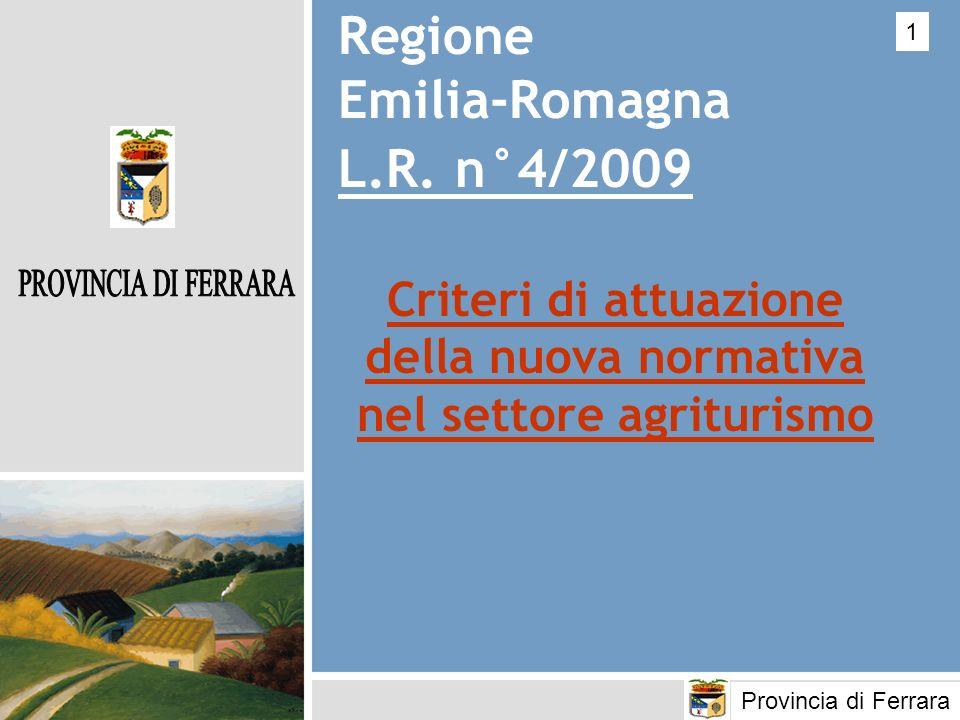 Regione Emilia-Romagna L.R. n°4/2009 Criteri di attuazione della nuova normativa nel settore agriturismo 1 Provincia di Ferrara