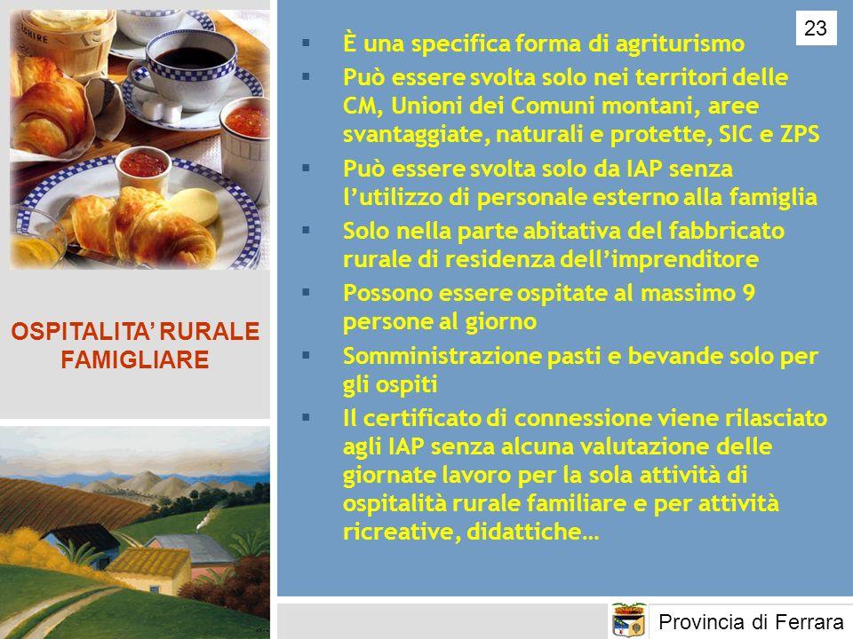 È una specifica forma di agriturismo Può essere svolta solo nei territori delle CM, Unioni dei Comuni montani, aree svantaggiate, naturali e protette,