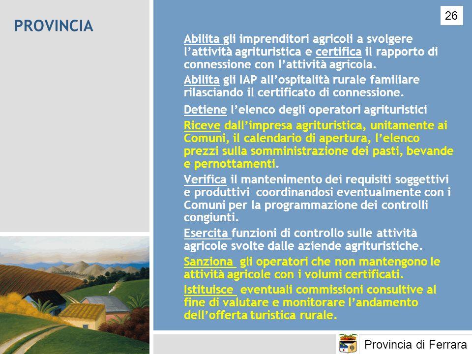 PROVINCIA Abilita gli imprenditori agricoli a svolgere lattività agrituristica e certifica il rapporto di connessione con lattività agricola. Abilita
