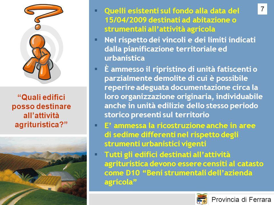 Quelli esistenti sul fondo alla data del 15/04/2009 destinati ad abitazione o strumentali allattività agricola Nel rispetto dei vincoli e dei limiti i